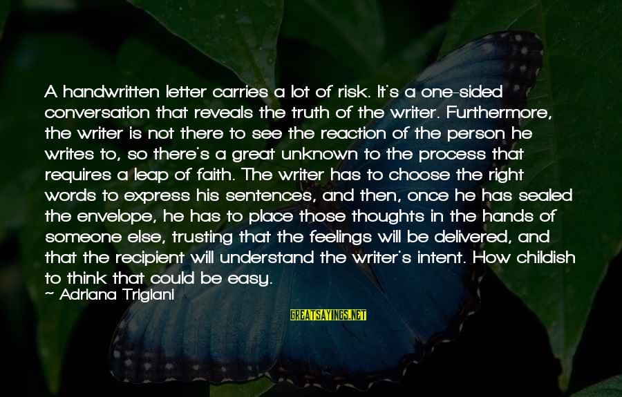 Unknown Feelings Sayings By Adriana Trigiani: A handwritten letter carries a lot of risk. It's a one-sided conversation that reveals the