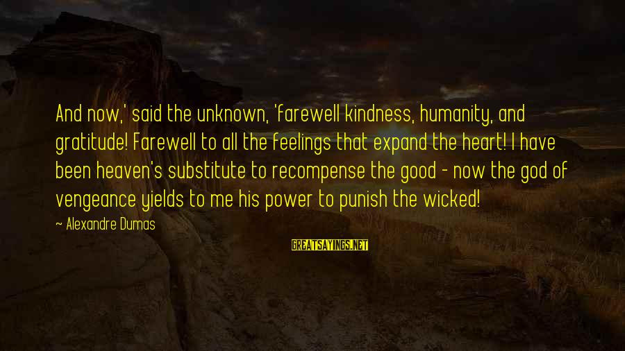 Unknown Feelings Sayings By Alexandre Dumas: And now,' said the unknown, 'farewell kindness, humanity, and gratitude! Farewell to all the feelings