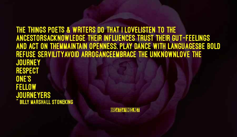 Unknown Feelings Sayings By Billy Marshall Stoneking: THE THINGS POETS & WRITERS DO THAT I LOVEListen to the AncestorsAcknowledge their influences Trust