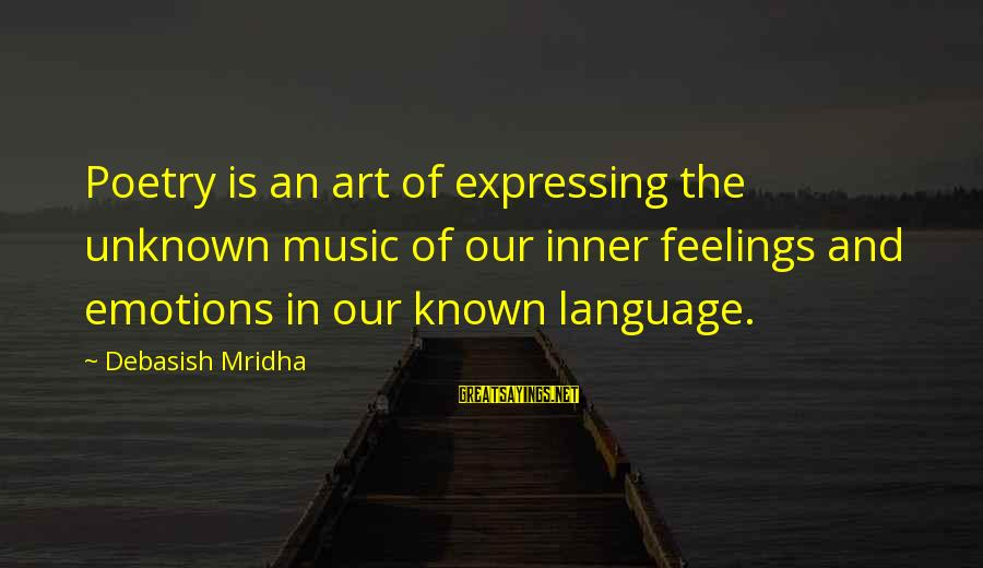 Unknown Feelings Sayings By Debasish Mridha: Poetry is an art of expressing the unknown music of our inner feelings and emotions