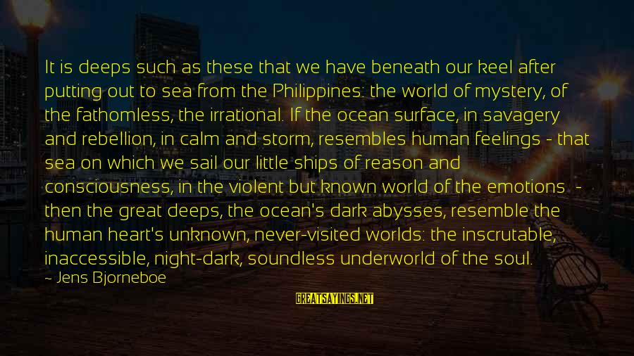 Unknown Feelings Sayings By Jens Bjorneboe: It is deeps such as these that we have beneath our keel after putting out