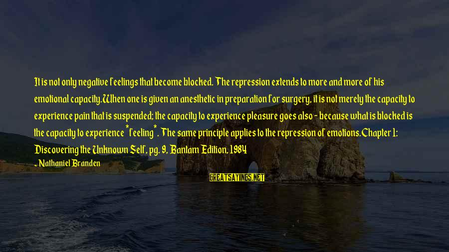 Unknown Feelings Sayings By Nathaniel Branden: It is not only negative feelings that become blocked. The repression extends to more and