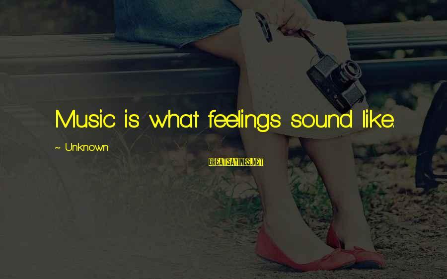Unknown Feelings Sayings By Unknown: Music is what feelings sound like.