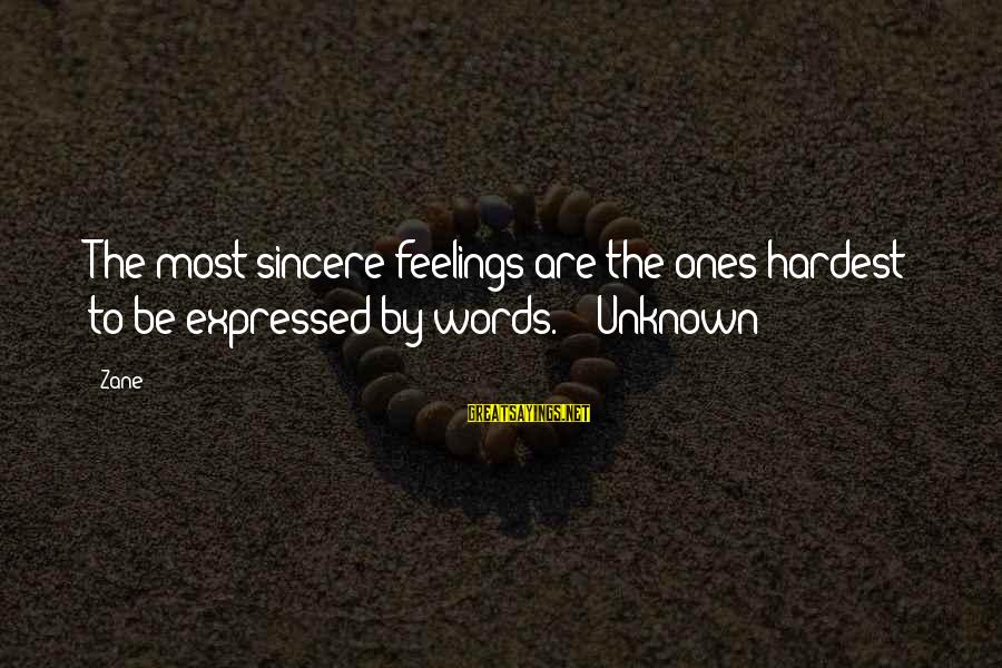 Unknown Feelings Sayings By Zane: The most sincere feelings are the ones hardest to be expressed by words. - Unknown