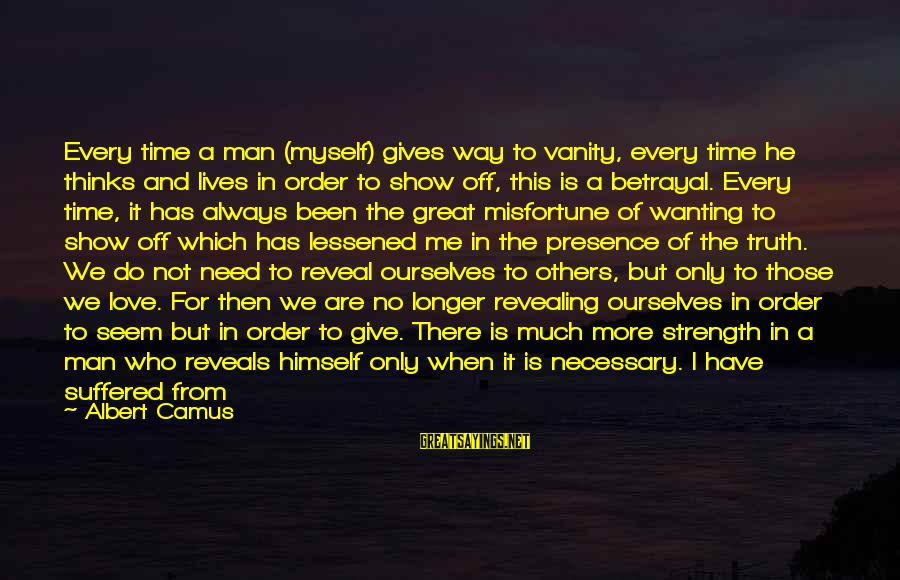 Unknown Strength Sayings By Albert Camus: Every time a man (myself) gives way to vanity, every time he thinks and lives