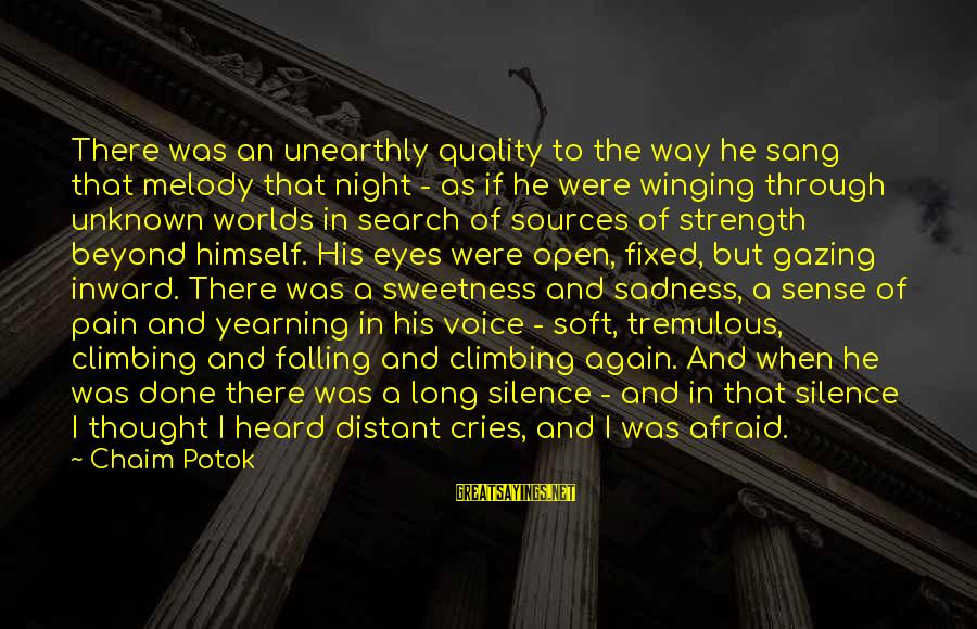Unknown Strength Sayings By Chaim Potok: There was an unearthly quality to the way he sang that melody that night -