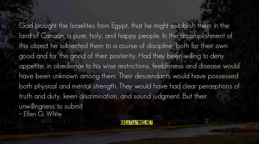 Unknown Strength Sayings By Ellen G. White: God brought the Israelites from Egypt, that he might establish them in the land of