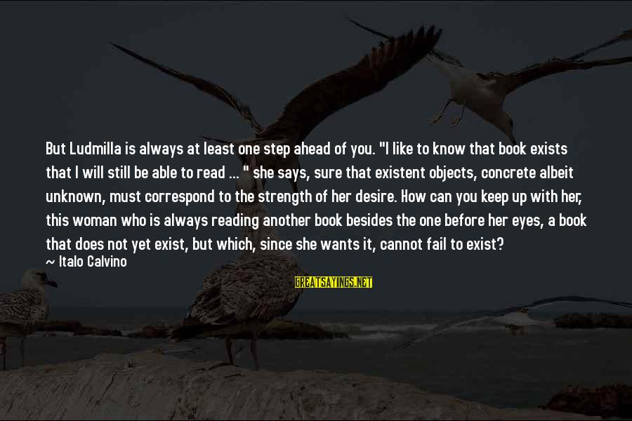 """Unknown Strength Sayings By Italo Calvino: But Ludmilla is always at least one step ahead of you. """"I like to know"""