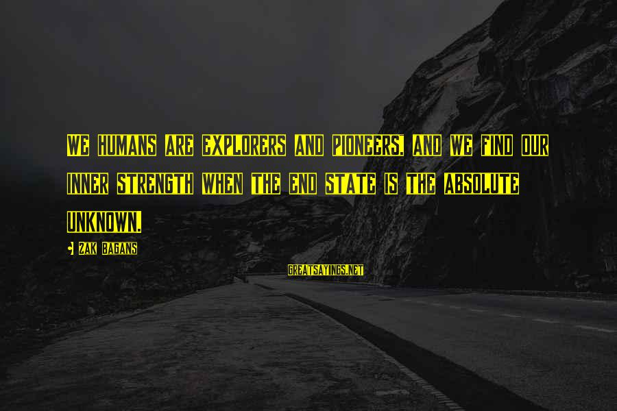 Unknown Strength Sayings By Zak Bagans: We humans are explorers and pioneers, and we find our inner strength when the end