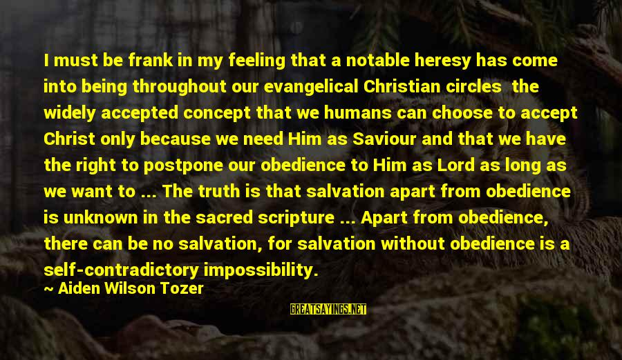 Unknown Truth Sayings By Aiden Wilson Tozer: I must be frank in my feeling that a notable heresy has come into being