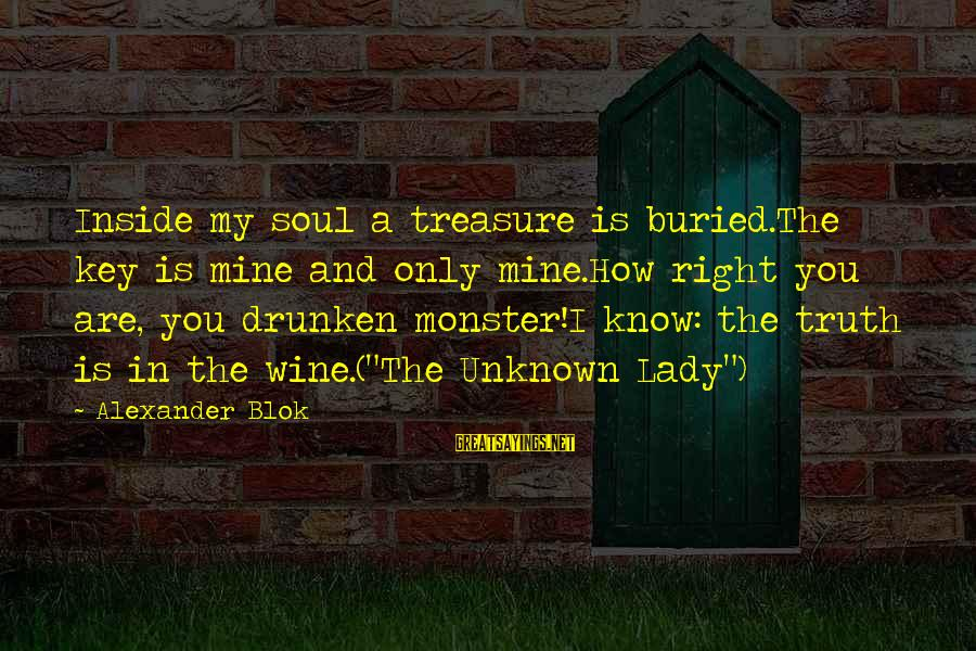 Unknown Truth Sayings By Alexander Blok: Inside my soul a treasure is buried.The key is mine and only mine.How right you