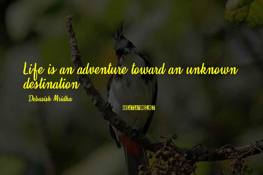 Unknown Truth Sayings By Debasish Mridha: Life is an adventure toward an unknown destination.