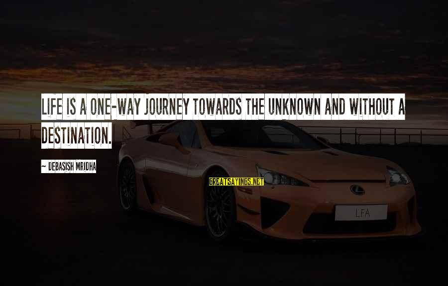 Unknown Truth Sayings By Debasish Mridha: Life is a one-way journey towards the unknown and without a destination.