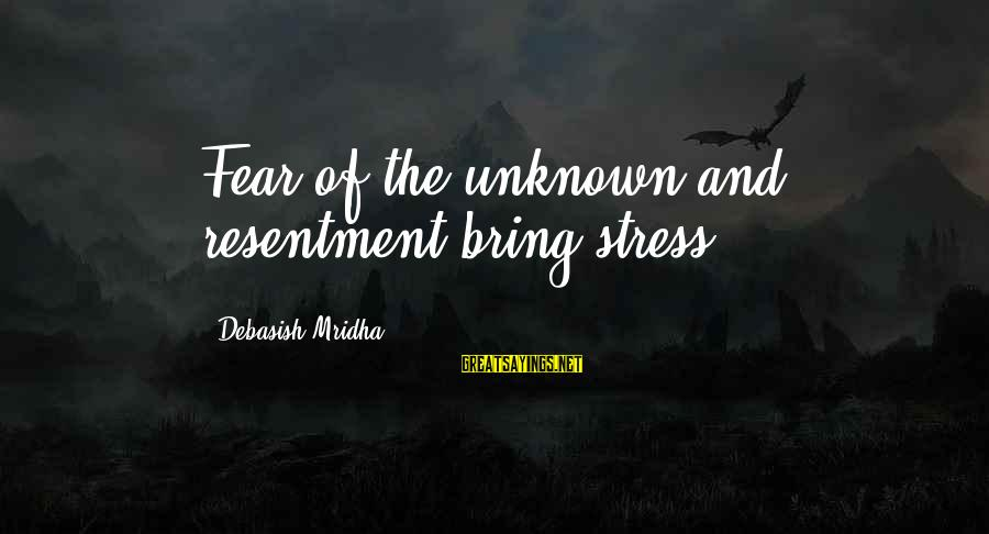 Unknown Truth Sayings By Debasish Mridha: Fear of the unknown and resentment bring stress.