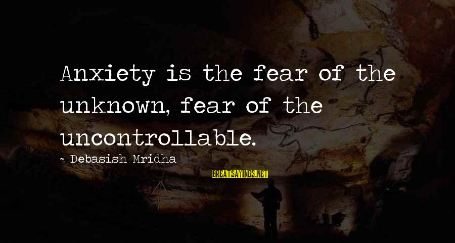 Unknown Truth Sayings By Debasish Mridha: Anxiety is the fear of the unknown, fear of the uncontrollable.