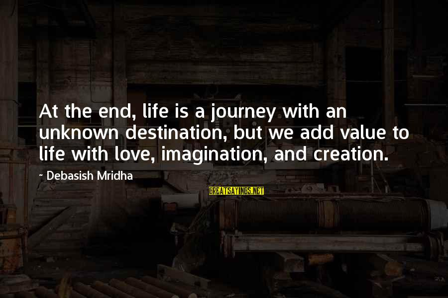 Unknown Truth Sayings By Debasish Mridha: At the end, life is a journey with an unknown destination, but we add value