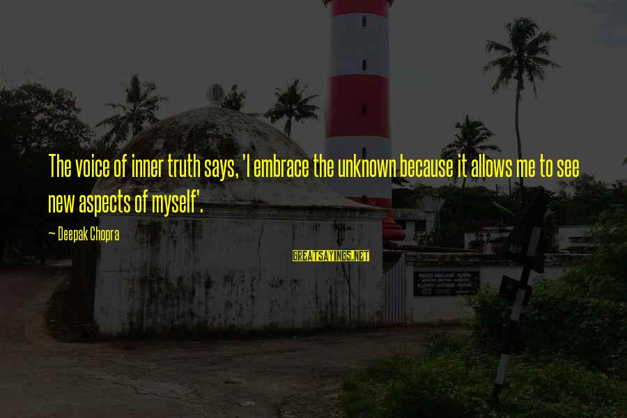 Unknown Truth Sayings By Deepak Chopra: The voice of inner truth says, 'I embrace the unknown because it allows me to