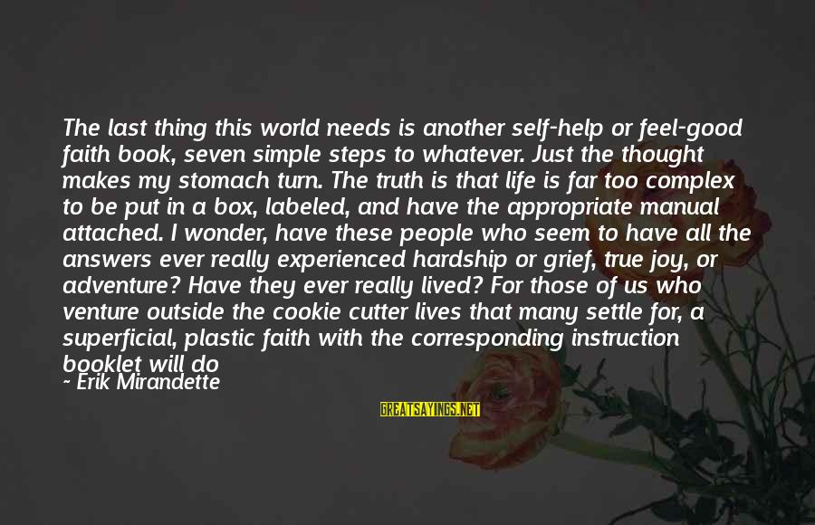 Unknown Truth Sayings By Erik Mirandette: The last thing this world needs is another self-help or feel-good faith book, seven simple