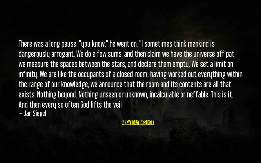 """Unknown Truth Sayings By Jan Siegel: There was a long pause. """"you know,"""" he went on, """"I sometimes think mankind is"""