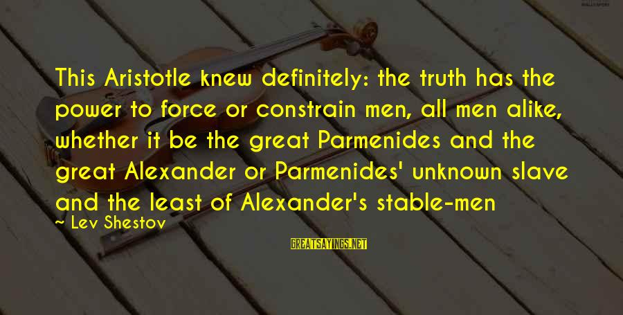 Unknown Truth Sayings By Lev Shestov: This Aristotle knew definitely: the truth has the power to force or constrain men, all