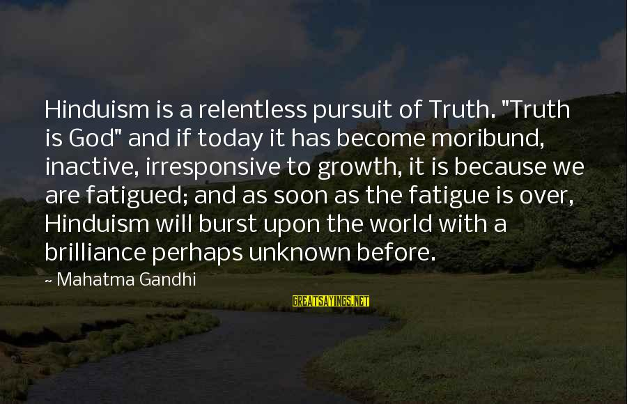"""Unknown Truth Sayings By Mahatma Gandhi: Hinduism is a relentless pursuit of Truth. """"Truth is God"""" and if today it has"""