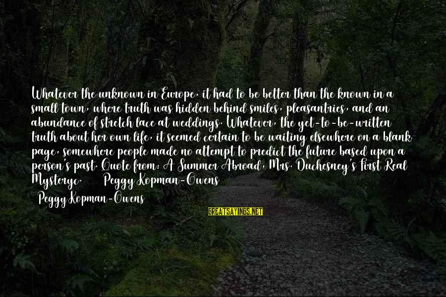Unknown Truth Sayings By Peggy Kopman-Owens: Whatever the unknown in Europe, it had to be better than the known in a