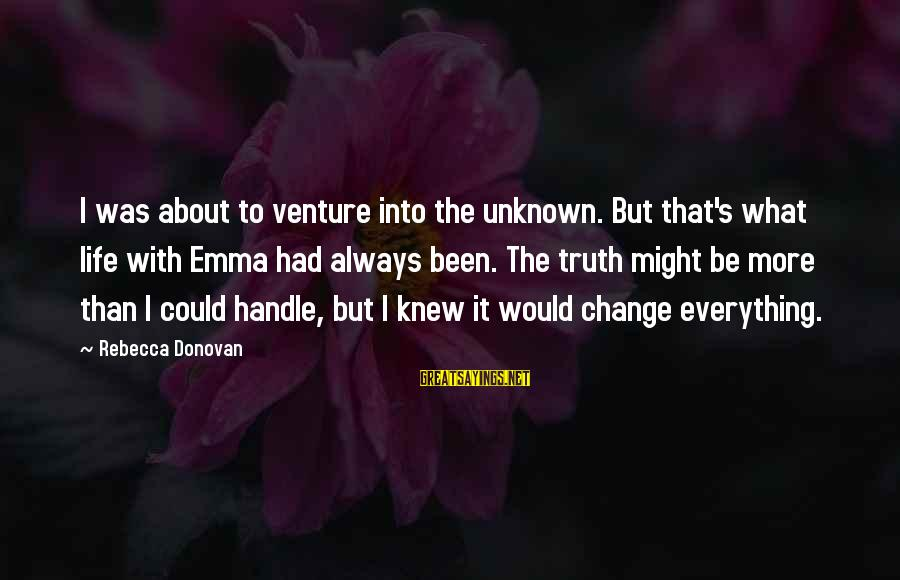 Unknown Truth Sayings By Rebecca Donovan: I was about to venture into the unknown. But that's what life with Emma had