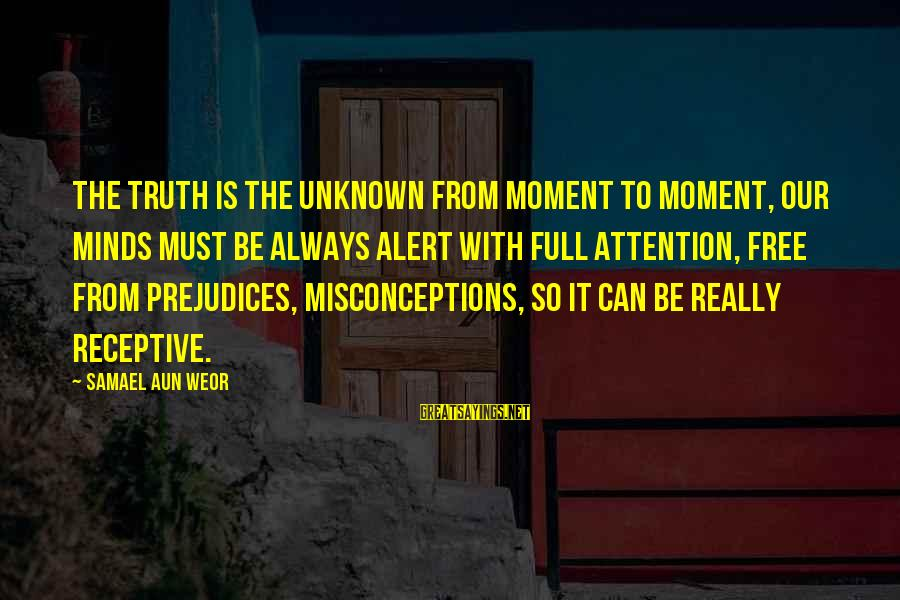 Unknown Truth Sayings By Samael Aun Weor: The Truth is the unknown from moment to moment, our minds must be always alert