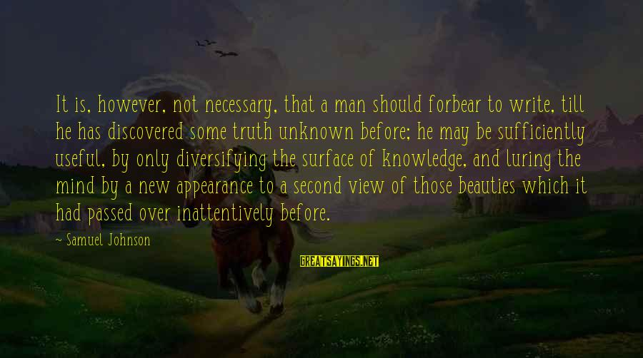 Unknown Truth Sayings By Samuel Johnson: It is, however, not necessary, that a man should forbear to write, till he has