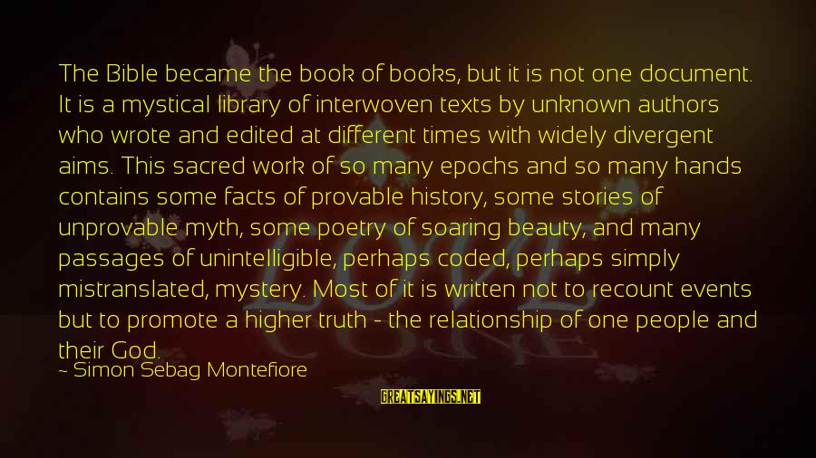 Unknown Truth Sayings By Simon Sebag Montefiore: The Bible became the book of books, but it is not one document. It is