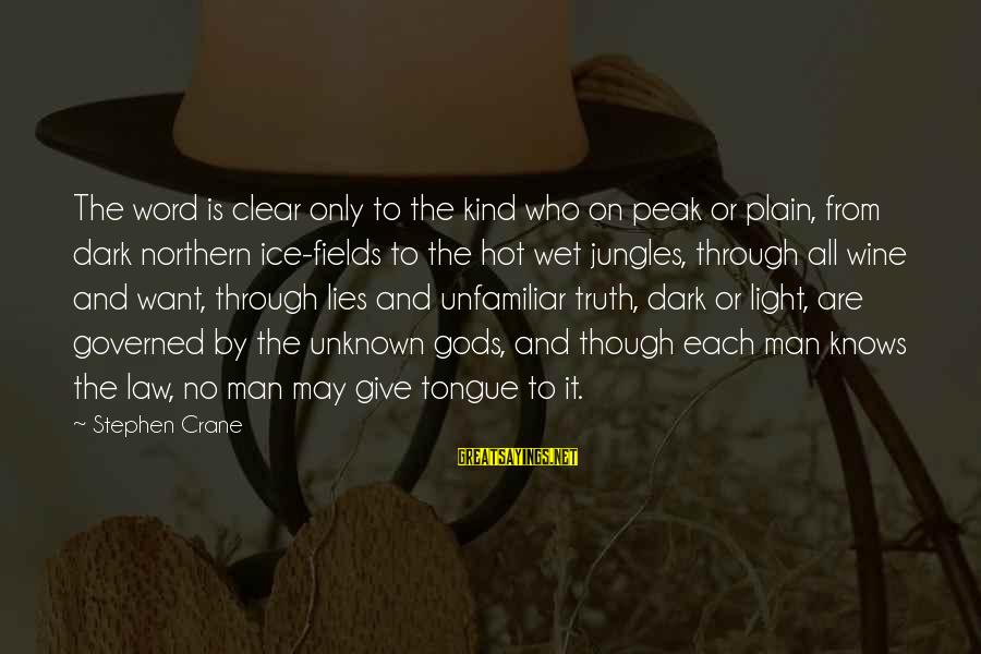 Unknown Truth Sayings By Stephen Crane: The word is clear only to the kind who on peak or plain, from dark