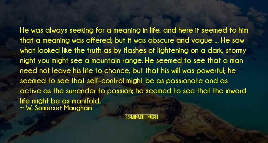 Unknown Truth Sayings By W. Somerset Maugham: He was always seeking for a meaning in life, and here it seemed to him