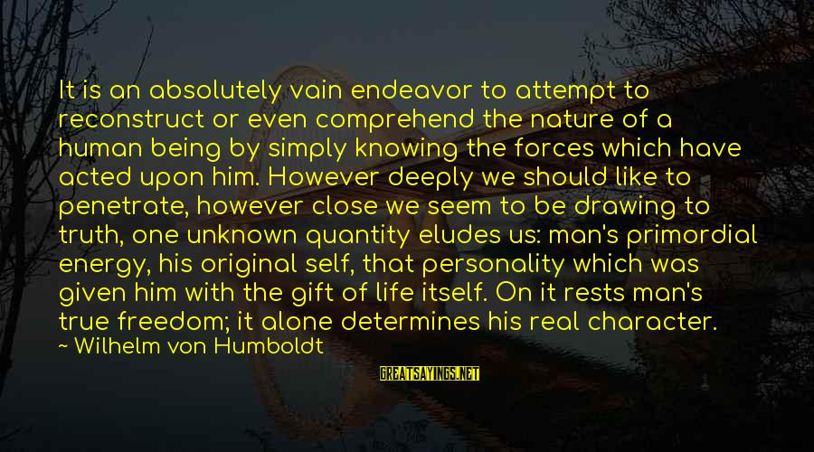 Unknown Truth Sayings By Wilhelm Von Humboldt: It is an absolutely vain endeavor to attempt to reconstruct or even comprehend the nature