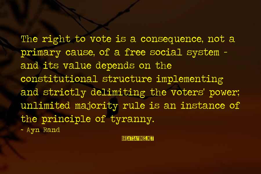 Unlimited Sayings By Ayn Rand: The right to vote is a consequence, not a primary cause, of a free social