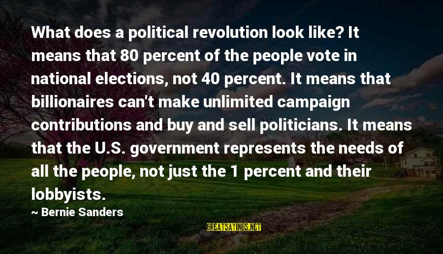 Unlimited Sayings By Bernie Sanders: What does a political revolution look like? It means that 80 percent of the people