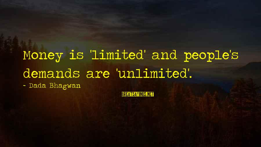 Unlimited Sayings By Dada Bhagwan: Money is 'limited' and people's demands are 'unlimited'.