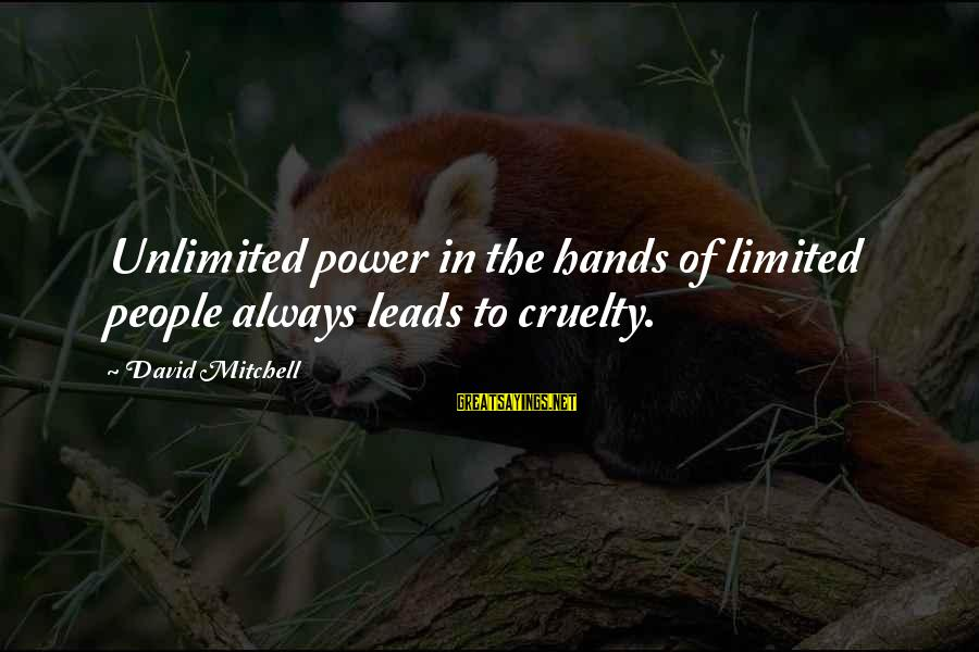 Unlimited Sayings By David Mitchell: Unlimited power in the hands of limited people always leads to cruelty.