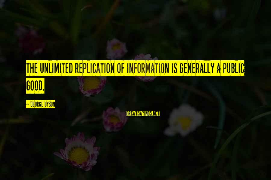 Unlimited Sayings By George Dyson: The unlimited replication of information is generally a public good.