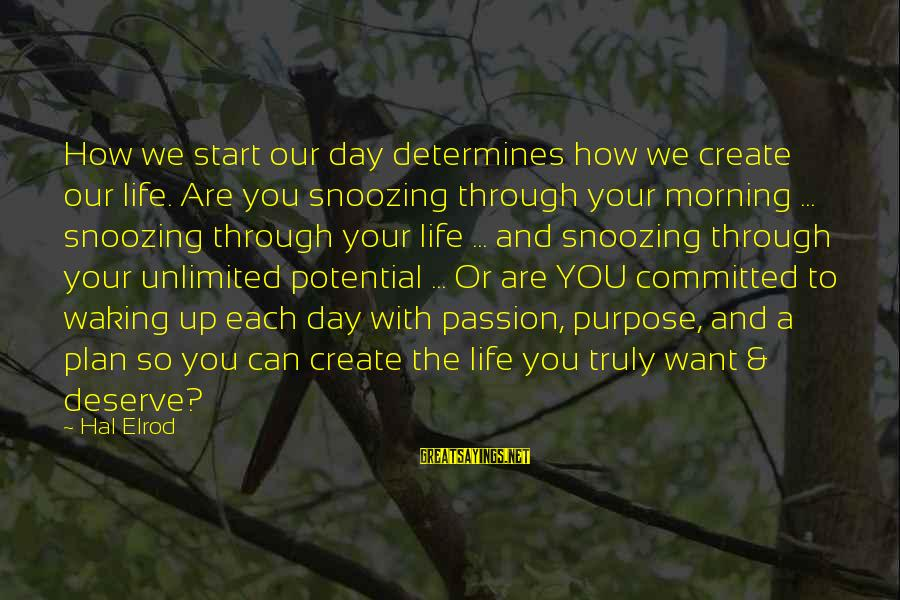 Unlimited Sayings By Hal Elrod: How we start our day determines how we create our life. Are you snoozing through