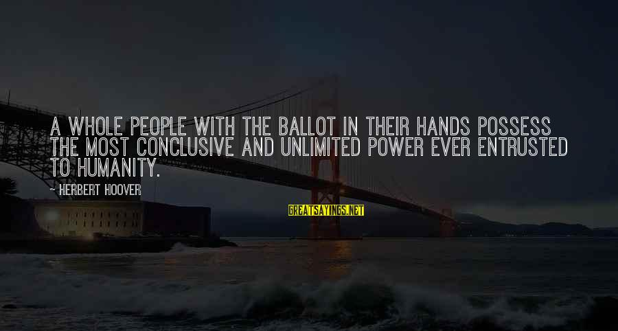 Unlimited Sayings By Herbert Hoover: A whole people with the ballot in their hands possess the most conclusive and unlimited