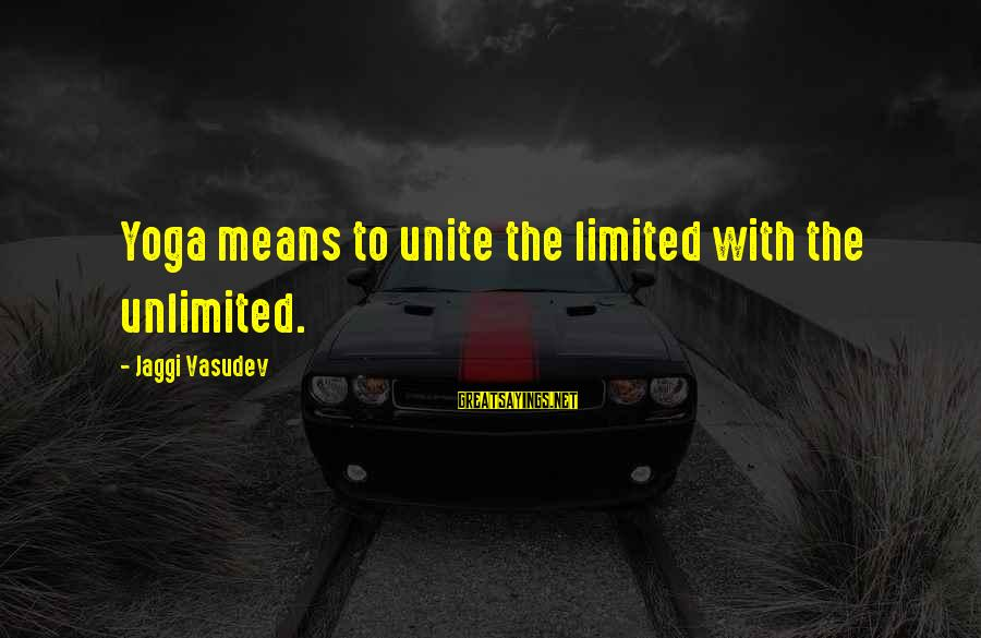 Unlimited Sayings By Jaggi Vasudev: Yoga means to unite the limited with the unlimited.