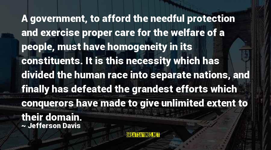 Unlimited Sayings By Jefferson Davis: A government, to afford the needful protection and exercise proper care for the welfare of