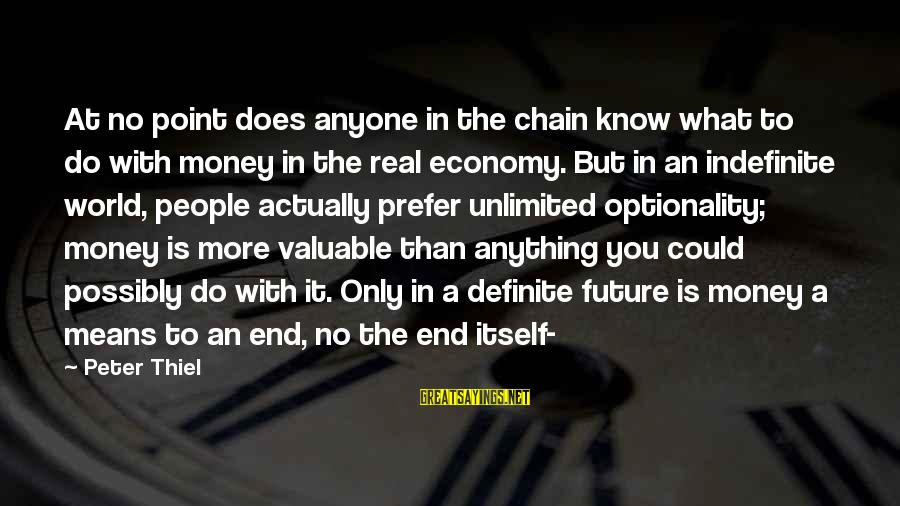 Unlimited Sayings By Peter Thiel: At no point does anyone in the chain know what to do with money in