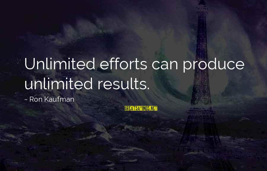 Unlimited Sayings By Ron Kaufman: Unlimited efforts can produce unlimited results.
