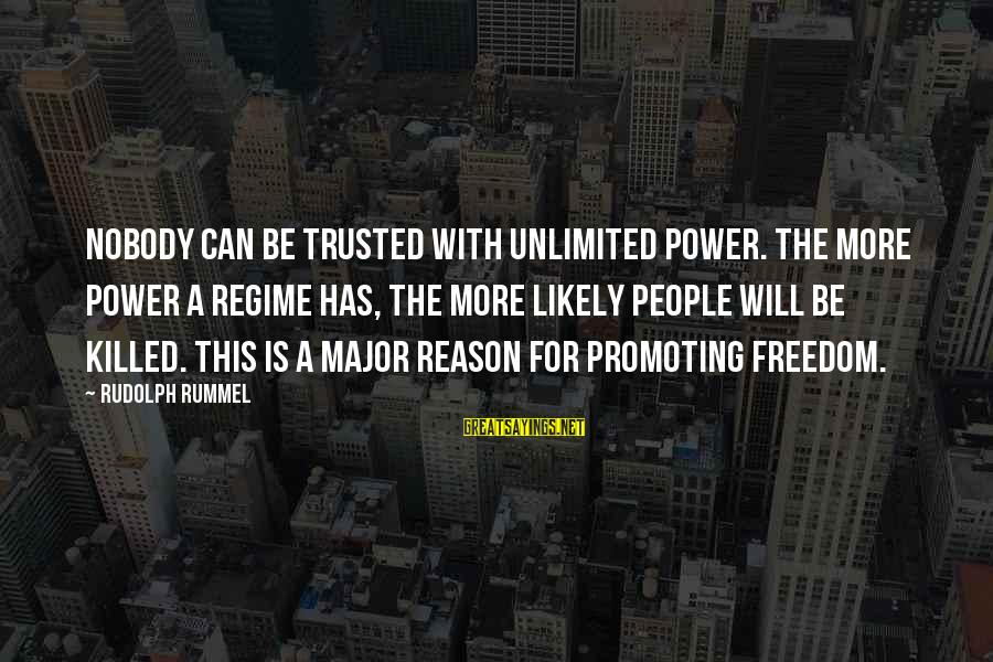 Unlimited Sayings By Rudolph Rummel: Nobody can be trusted with unlimited power. The more power a regime has, the more