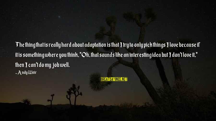 Unlistening Sayings By Andy Weir: The thing that is really hard about adaptation is that I try to only pick