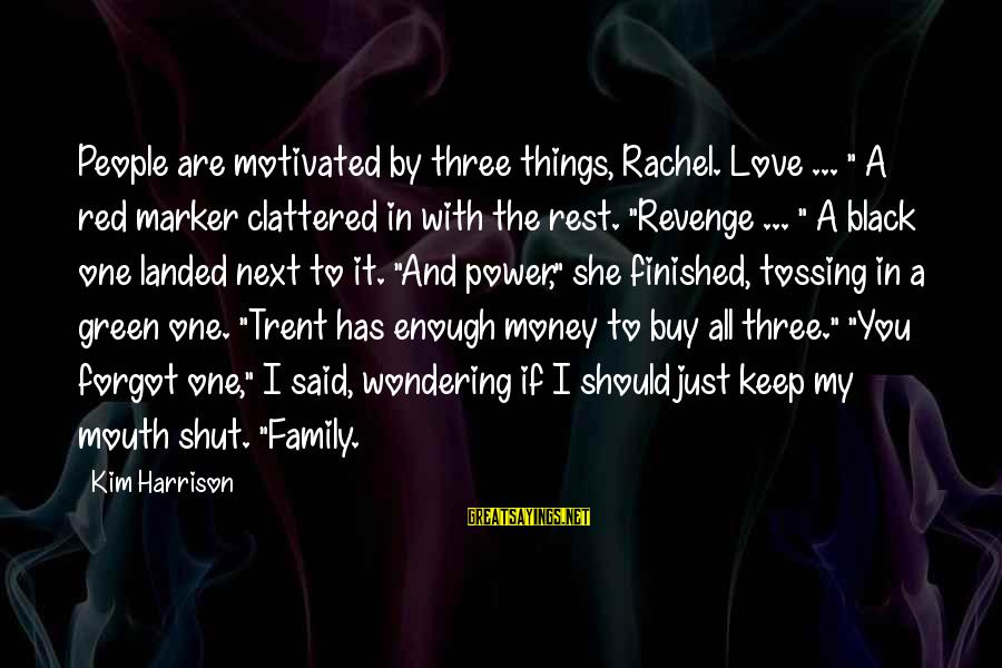 "Unlistening Sayings By Kim Harrison: People are motivated by three things, Rachel. Love ... "" A red marker clattered in"