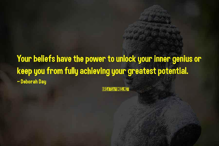 Unlock Motivational Sayings By Deborah Day: Your beliefs have the power to unlock your inner genius or keep you from fully