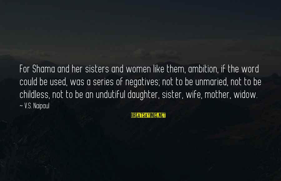 Unmaried Sayings By V.S. Naipaul: For Shama and her sisters and women like them, ambition, if the word could be