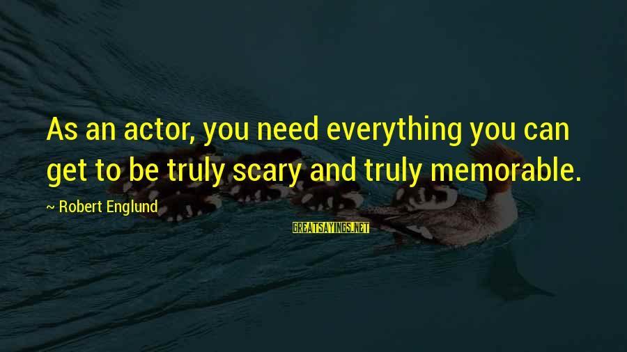 Unmelting Sayings By Robert Englund: As an actor, you need everything you can get to be truly scary and truly